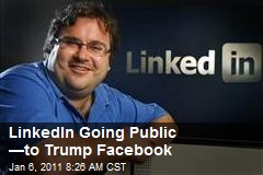 LinkedIn Going Public —to Trump Facebook