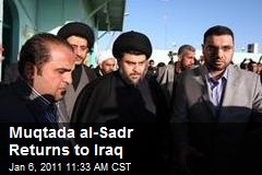 Muqtada al-Sadr Returns to Iraq