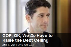 GOP: OK, We Do Have to Raise the Debt Ceiling