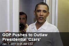 GOP Pushes to Outlaw Presidential 'Czars'