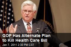 GOP Has Alternate Plan to Kill Health Care Bill