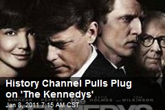History Channel Pulls Plug on 'The Kennedys'