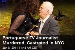 Portuguese TV Journalist Murdered, Castrated in NYC