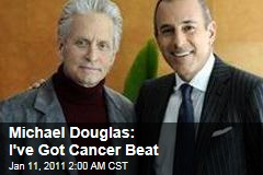 Michael Douglas: I've Got Cancer Beat