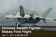 Chinese Stealth Fighter Makes First Flight