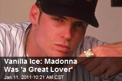 Vanilla Ice: Madonna Was 'a Great Lover'