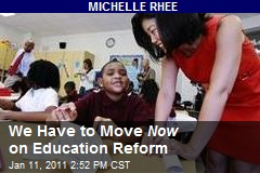 We Have to Move Now on Education Reform