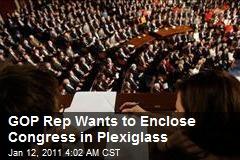 GOP Rep Wants to Enclose Congress in Plexiglass