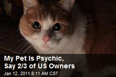 My Pet Is Psychic, Say 2/3 of US Owners
