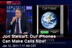 Jon Stewart: Our iPhones Can Make Calls Now!
