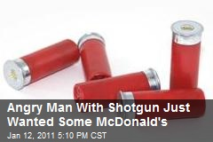 Angry Man With Shotgun Just Wanted Some McDonald's
