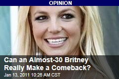 Can an Almost-30 Britney Really Make a Comeback?