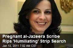 Pregnant al-Jazeera Scribe Rips 'Humiliating' Strip Search