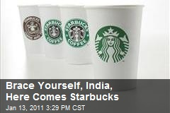 Brace Yourself, India, Here Comes Starbucks