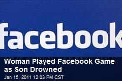 Woman Played Facebook Game as Son Drowned