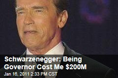 Schwarzenegger: Being Governor Cost Me $200M