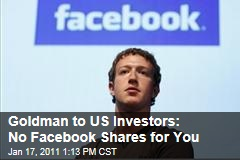 Goldman to US Investors: No Facebook Shares for You