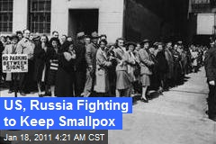 US, Russia Fighting to Keep Smallpox