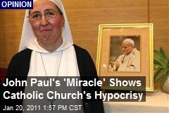 John Paul's 'Miracle' Shows Catholic Church's Hypocrisy