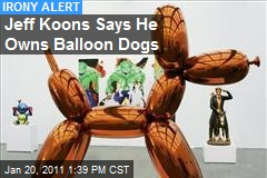 Jeff Koons Says He Owns Balloon Dogs