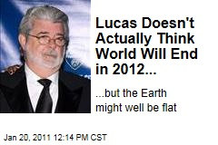 George Lucas Doesn't Actually Believe World Will End in 2012 ... But He Does Think the Earth Is Flat
