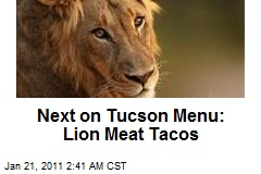 Next on Tucson Menu: Lion Meat Tacos