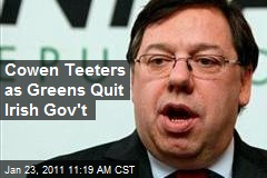 Cowen Teeters as Greens Quit Irish Gov't