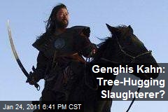 Genghis Kahn: Tree-Hugging Slaughterer?