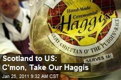 Scotland to US: C'mon, Take Our Haggis