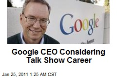 Google CEO Considering Talk Show Career