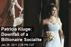 Patricia Kluge: Downfall of a Billionaire Socialite