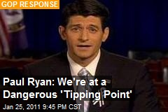 Paul Ryan: We're at a Dangerous 'Tipping Point'