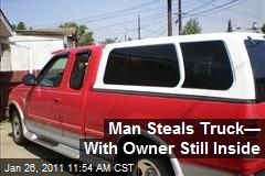 Man Steals Truck— With Owner Still Inside