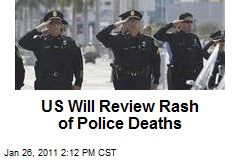US Will Review Rash of Police Deaths