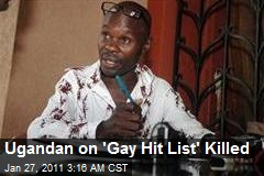 Ugandan On 'Gay Hit List' Killed