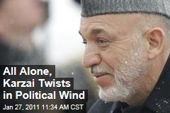 All Alone, Karzai Twists in Political Wind