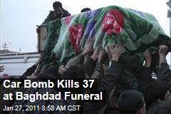Car Bomb Kills 37 at Baghdad Funeral
