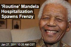 'Routine' Mandela Hospitalization Spawns Frenzy