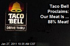 Taco Bell Proclaims: Our Meat Is ... 88% Meat!