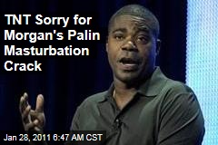 TNT Sorry for Morgan's Palin Masturbation Crack