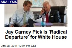 Jay Carney Pick Is 'Radical Departure' for White House