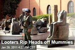 Looters Rip Heads off Mummies