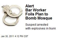 Alert Bar Worker Foils Plan to Bomb Mosque