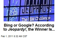 Bing or Google? According to Jeopardy! , the Winner Is...