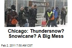 Chicago: Thundersnow? Snowicane? A Big Mess