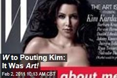 W to Pouting Kim: It Was Art!