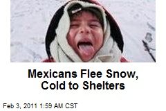 Mexicans Flee Snow, Cold to Shelters