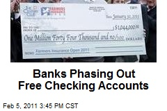 Banks Phasing Out Free Checking Accounts