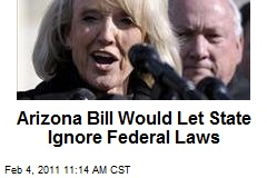 Arizona Bill Would Let State Ignore Federal Laws
