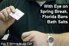 With Eye on Spring Break, Florida Bans Bath Salts